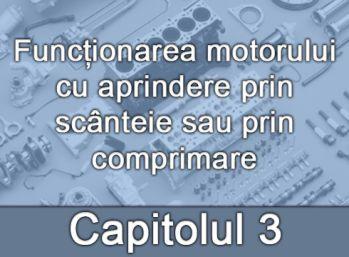 Capitolul III - Funcționarea motorului cu aprindere prin scânteie sau prin comprimare