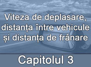 Capitolul III - Viteza de deplasare, distanța între vehicule și distanța de frânare