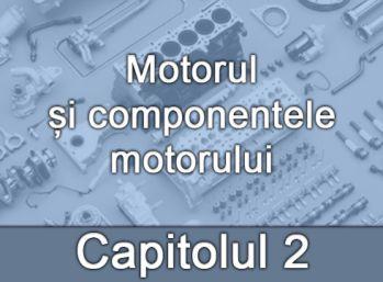 Capitolul II - Motorul și componentele motorului