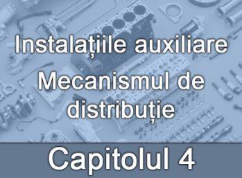 Capitolul IV - Instalațiile auxiliare - Mecanismul de distribuție