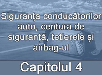 Capitolul IV - Siguranța conducătorilor auto, centura de siguranță, tetierele și airbag-ul