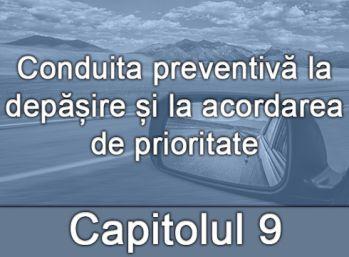 Capitolul IX - Conduita preventivă la depășire și la acordarea de prioritate