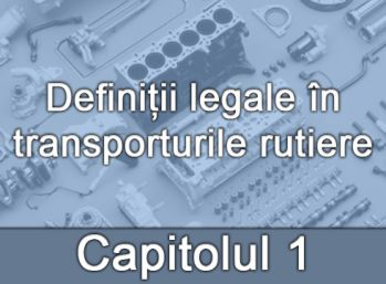 Capitolul I - Definiții legale în transporturile rutiere