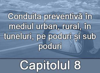 Capitolul VIII - Conduita preventivă în mediul urban, rural, în tuneluri, pe poduri și sub poduri