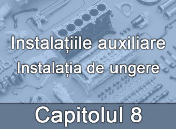 Capitolul VIII - Instalația de ungere
