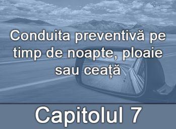 Capitolul VII - Conduita preventivă pe timp de noapte, ploaie sau ceață