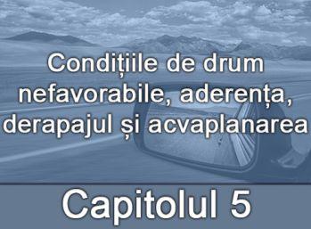 Capitolul V - Condițiile de drum nefavorabile, aderența, derapajul și acvaplanarea