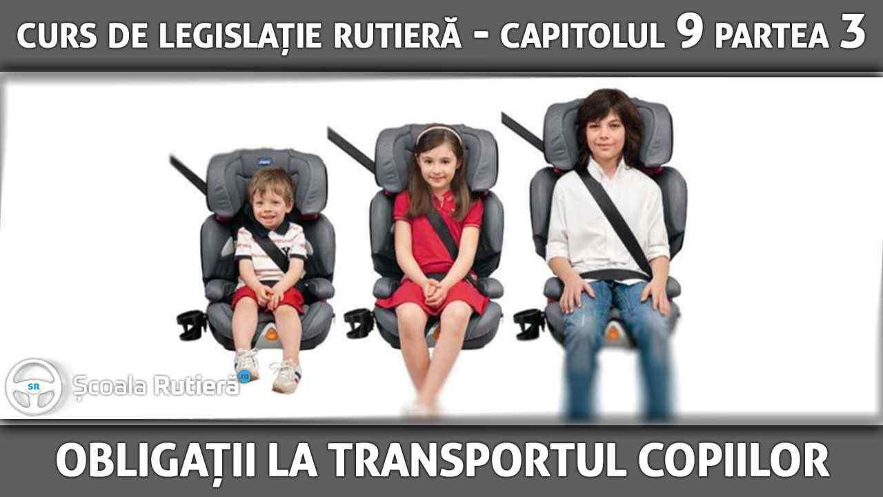 Capitolul 9 - partea 3 - Obligațiile conducătorilor auto la transportul copiilor