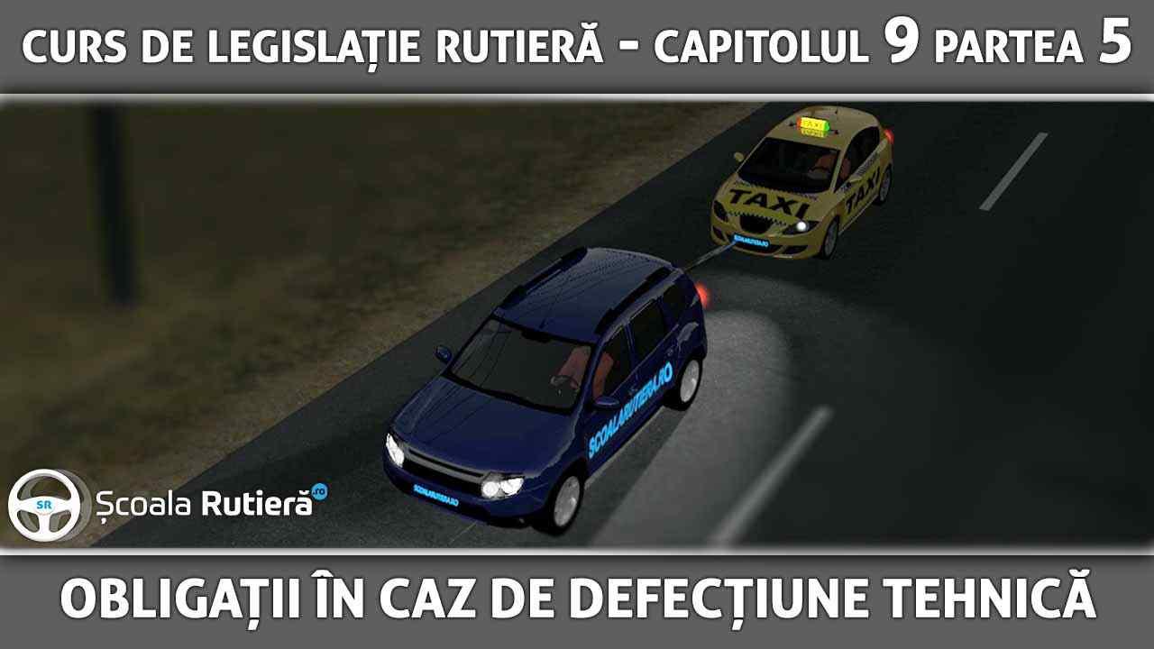 Capitolul 9 - partea 5 - Obligațiile conducătorilor auto în caz de defecțiune tehnică