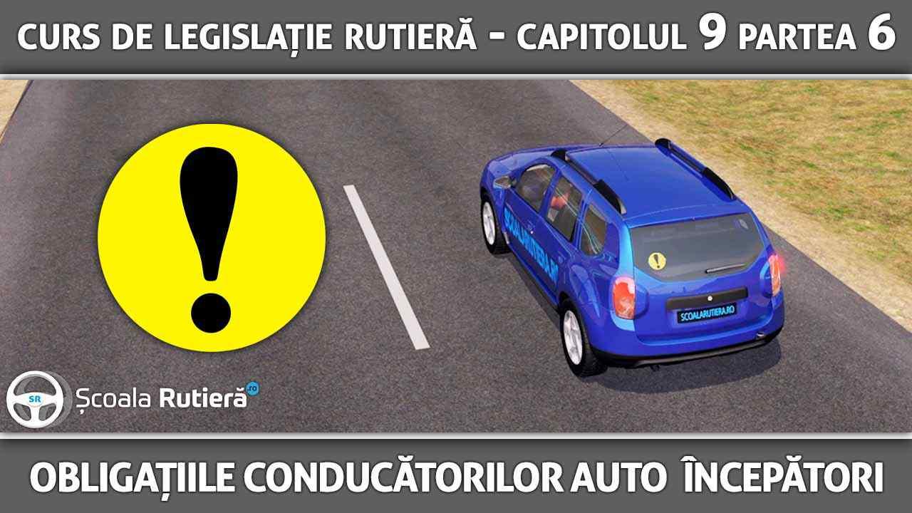 Capitolul 9 - partea 6 - Obligațiile conducătorilor auto cu vechime mai mică de un an