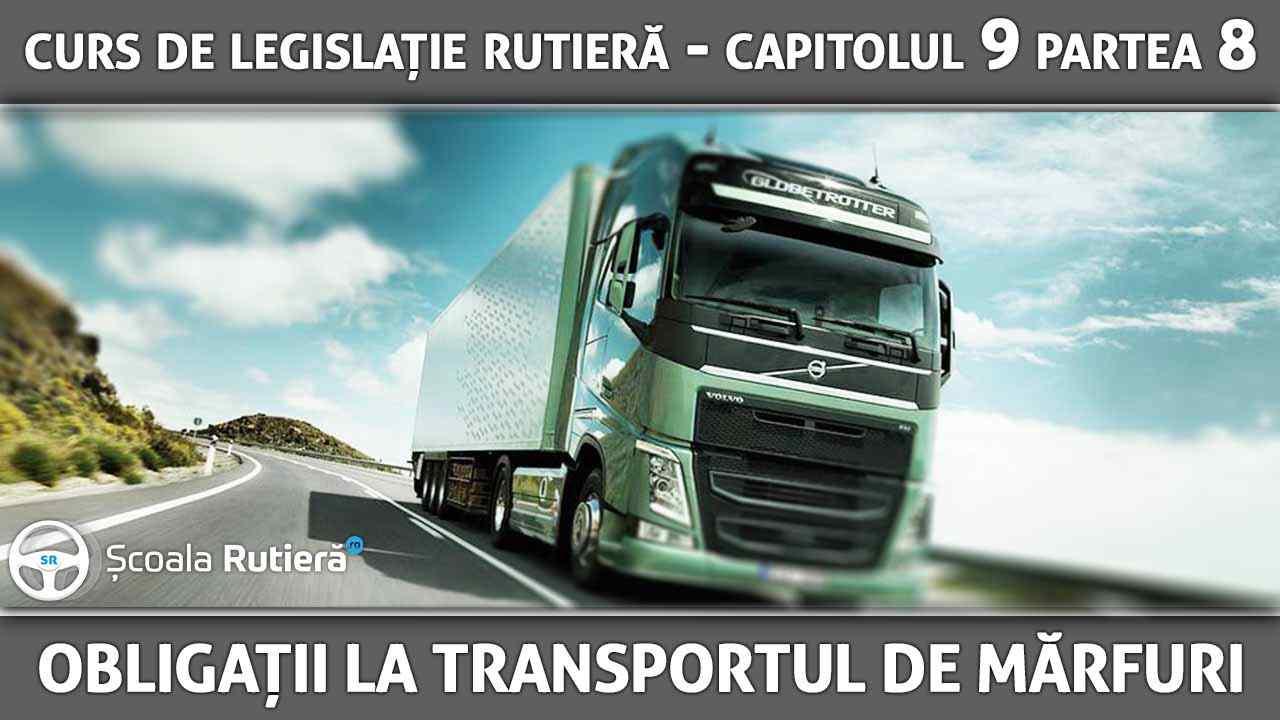 Capitolul 9 - partea 8 - Obligațiile conducătorilor auto de transport de mărfuri
