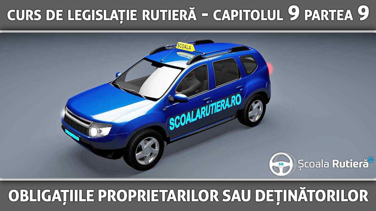 Capitolul 9 - partea 9 - Obligațiile prorietarilor sau deținătorilor de vehicule