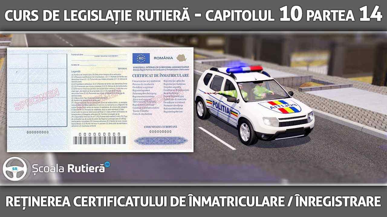 Capitolul 10 - partea 14 - Reținerea certificatului de înmatriculare sau înregistrare